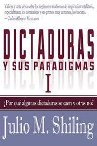 Dictaduras y Sus Paradigmas. Tomo I: Por Que Algunas Dictaduras Se Caen y Otras No?