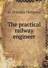 The Practical Railway Engineer