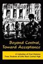 Beyond Central, Toward Acceptance: A Collection of Oral Histories from Students of Little Rock Central High