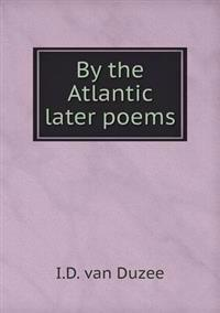 By the Atlantic Later Poems