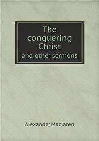 The Conquering Christ and Other Sermons