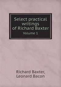 Select Practical Writings of Richard Baxter Volume 1