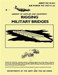 Airdrop of Supplies and Equipment: Rigging Military Bridges (FM 10-541 / To 13c7-11-21)