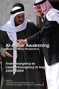 Al-Anbar Awakening; Volume 2 - Iraqi Perspectives: From Insurgency to Counterinsurgency in Iraq, 2004-2009