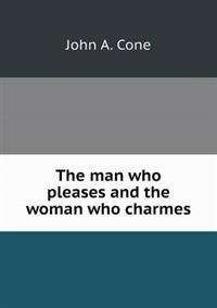 The Man Who Pleases and the Woman Who Charmes