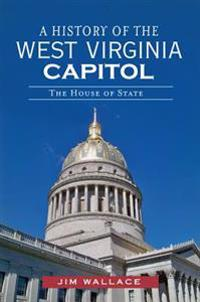 A History of the West Virginia Capitol: The House of State