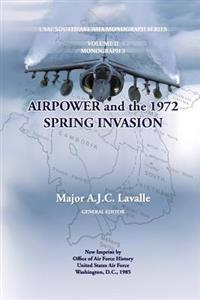 Air Power and the 1972 Spring Invasion: USAF South East Asia Mongraph Series, Volume II, Monograph 3