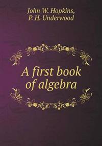 A First Book of Algebra