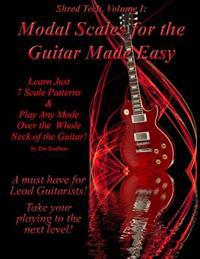 Modal Scales for the Guitar Made Easy: Learn Just 7 Scale Patterns and Play Any Mode Over the Whole Neck of the Guitar!