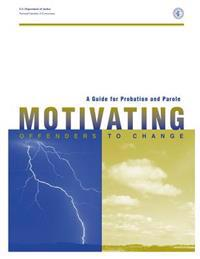 A Guide for Probation and Parole: Motivating Offenders to Change