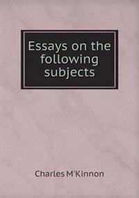 Essays on the Following Subjects