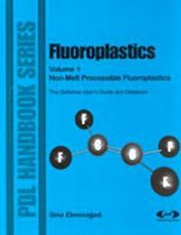 Fluoroplastics, Volume 1: Non-Melt Processible Fluoroplastics