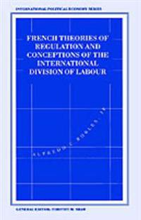 French Theories of Regulation and Conceptions of the International Division of Labour