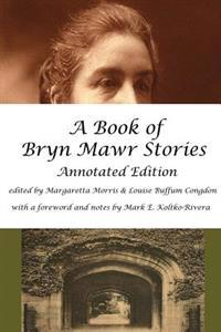 A Book of Bryn Mawr Stories: Annotated Edition
