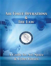 Air Force Operations and the Law: A Guide for Air, Space, and Cyber Forces
