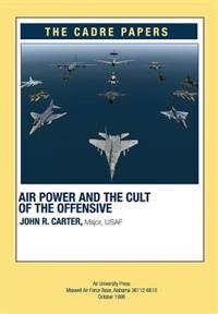 Airpower and the Cult of the Offensive: A Cadre Paper