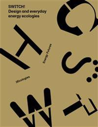 SWITCH! Design and everyday energy ecologies