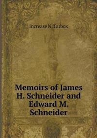 Memoirs of James H. Schneider and Edward M. Schneider