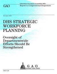 Dhs Strategic Workforce Planning: Oversight of Departmentwide Efforts Should Be Strengthened