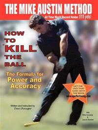 How to Kill the Ball - the Mike Austin Method