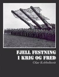 Fjell festning - i krig og fred - Olav Kobbeltveit   Inprintwriters.org