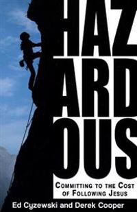 Hazardous: Committing to the Cost of Following Jesus
