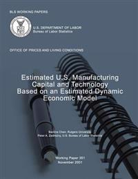 BLS Working Papers: Estimated U.S. Manufacturing Capital and Technology Based on an Estimated Dynamic Economic Model