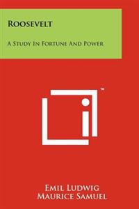 Roosevelt: A Study in Fortune and Power