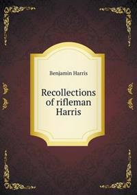 Recollections of Rifleman Harris