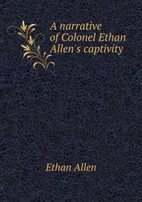 A Narrative of Colonel Ethan Allen's Captivity