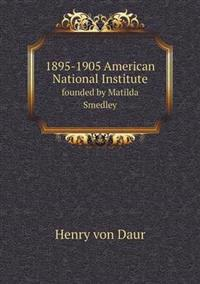 1895-1905 American National Institute Founded by Matilda Smedley