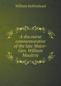 A Discourse Commemorative of the Late Major-Gen. William Moultrie