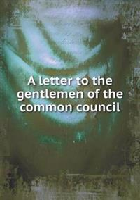 A Letter to the Gentlemen of the Common Council