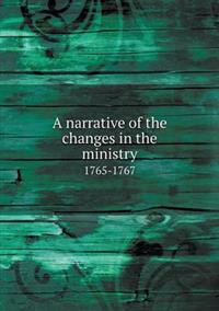 A Narrative of the Changes in the Ministry 1765-1767