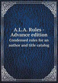 A.L.A. Rules - Advance Edition Condensed Rules for an Author and Title Catalog