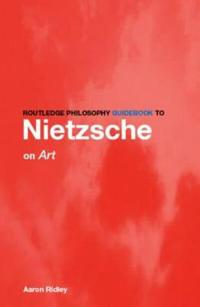 Routledge Philosophy Guidebook to Nietzshe on Art