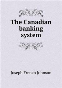The Canadian Banking System