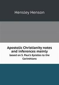 Apostolic Christianity Notes and Inferences Mainly Based on S. Paul's Epistles to the Corinthians