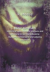 Bader-Almanach Reports of Spas, Climatic Stations and Sanatoria in Germany, Austria-Hungary, Switzerland and Adjoing Countries