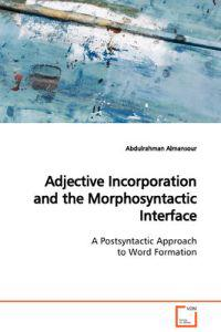 Adjective Incorporation and the Morphosyntactic Interface