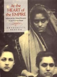At the Heart of the Empire: Indians and the Colonial Encounter in Late-Victorian Britain