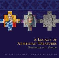 A Legacy of Armenian Treasures: Testimony to a People-The Alex and Marie Manoogian Museum