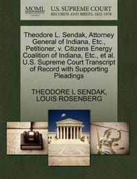 Theodore L. Sendak, Attorney General of Indiana, Etc., Petitioner, V. Citizens Energy Coalition of Indiana, Etc., et al. U.S. Supreme Court Transcript of Record with Supporting Pleadings