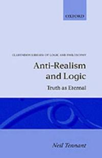 Anti-Realism and Logic: Truth as Eternal