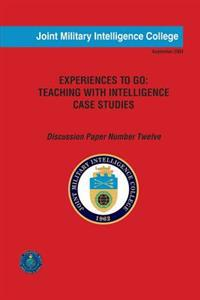 Experiences to Go: Teaching with Intelligence Case Studies: Discussion Paper Number Twelve