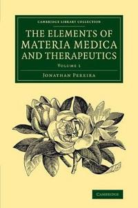 The Cambridge Library Collection - History of Medicine The Elements of Materia Medica and Therapeutics
