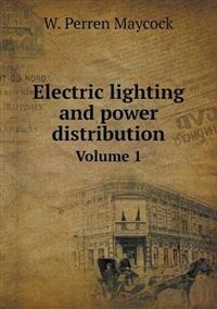 Electric Lighting and Power Distribution Volume 1