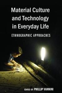 Material Culture and Technology in Everyday Life: Ethnographic Approaches