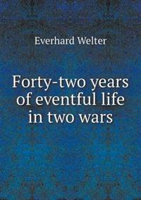 Forty-Two Years of Eventful Life in Two Wars