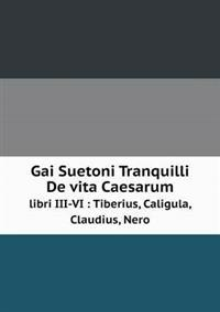 Gai Suetoni Tranquilli de Vita Caesarum Libri III-VI